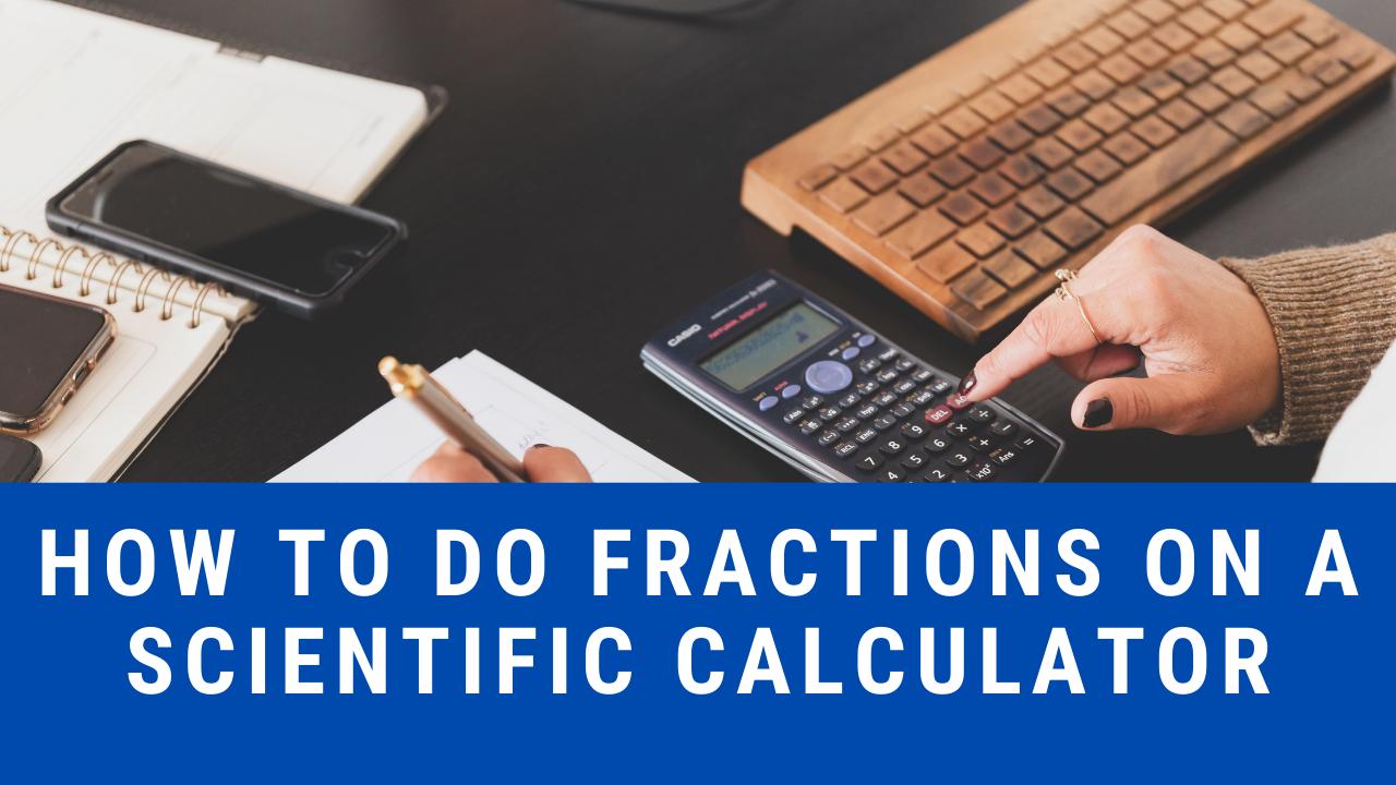 How to do fractions on scientific calculators, scientific calculator, solving fractions with calculator