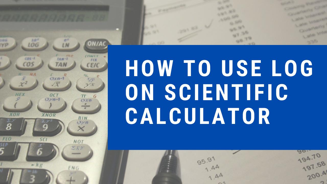 How to us Log on Scientific calculator, scientific calculator logs